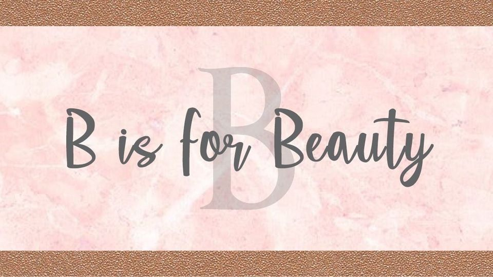 B is for Beauty