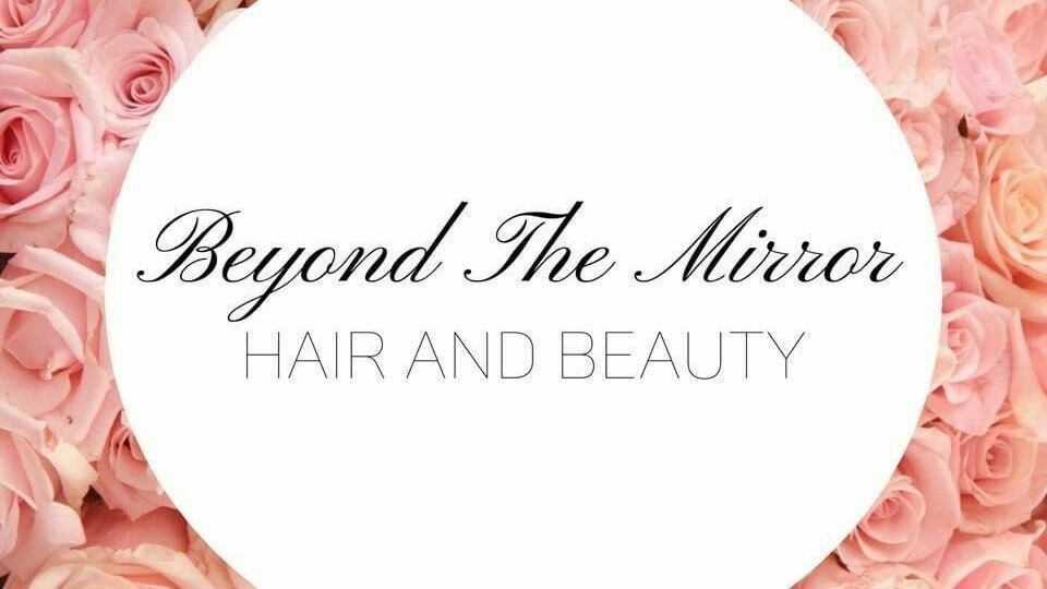 Beyond The Mirror Hair and Beauty