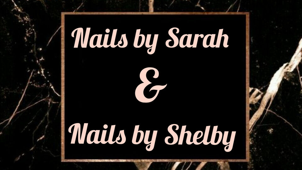 Nails by Sarah & Nails by Shelby