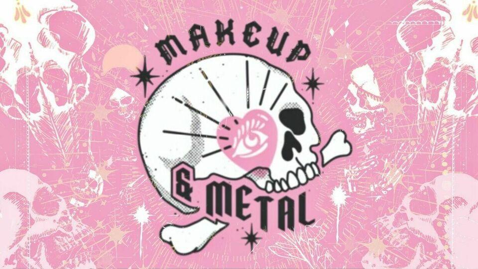 Makeup & Metal